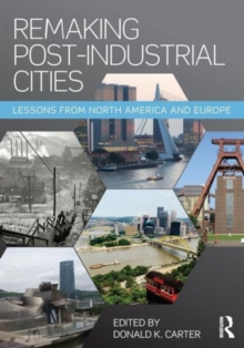 Remaking Post-Industrial Cities : Lessons from North America and Europe, Paperback / softback Book