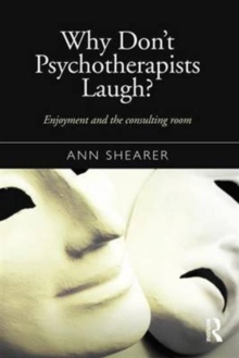 Why Don't Psychotherapists Laugh? : Enjoyment and the Consulting Room, Hardback Book