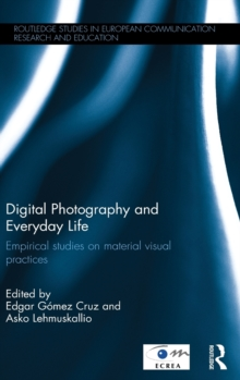 Digital Photography and Everyday Life : Empirical Studies on Material Visual Practices, Hardback Book