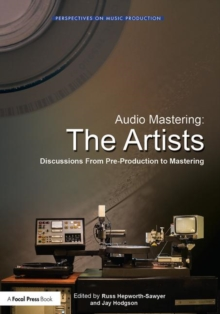 Audio Mastering: The Artists : Discussions from Pre-Production to Mastering, Paperback / softback Book