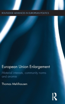 European Union Enlargement : Material interests, community norms and anomie, Hardback Book