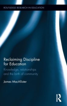 Reclaiming Discipline for Education : Knowledge, relationships and the birth of community, Hardback Book