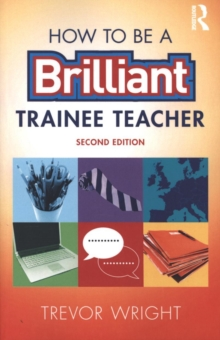 How to be a Brilliant Trainee Teacher, Paperback / softback Book