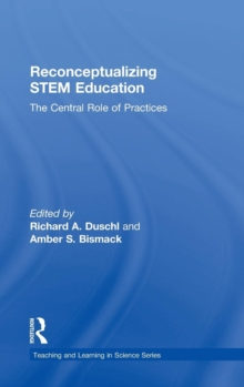 Reconceptualizing STEM Education : The Central Role of Practices, Hardback Book