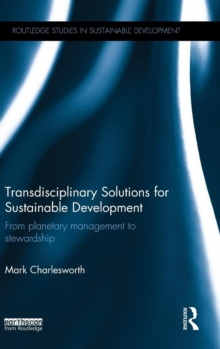 Transdisciplinary Solutions for Sustainable Development : From planetary management to stewardship, Hardback Book