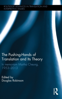 The Pushing-Hands of Translation and its Theory : In Memoriam Martha Cheung, 1953-2013, Hardback Book