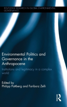 Environmental Politics and Governance in the Anthropocene : Institutions and Legitimacy in a Complex World, Hardback Book