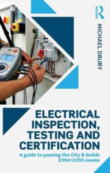 Electrical Inspection, Testing and Certification : A Guide to Passing the City & Guilds 2394/2395 Exams, Paperback Book