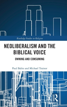 Neoliberalism and the Biblical Voice : Owning and Consuming, Hardback Book