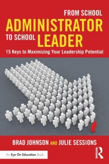 From School Administrator to School Leader : 15 Keys to Maximizing Your Leadership Potential, Paperback / softback Book