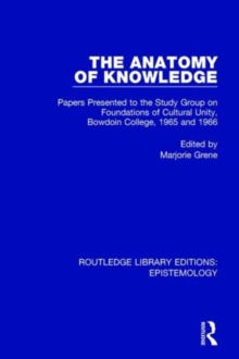 The Anatomy of Knowledge : Papers Presented to the Study Group on Foundations of Cultural Unity, Bowdoin College, 1965 and 1966, Hardback Book