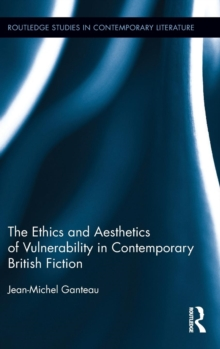 The Ethics and Aesthetics of Vulnerability in Contemporary British Fiction, Hardback Book