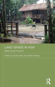 Land Grabs in Asia : What Role for the Law?, Hardback Book
