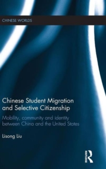Chinese Student Migration and Selective Citizenship : Mobility, Community and Identity Between China and the United States, Hardback Book
