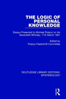 The Logic of Personal Knowledge : Essays Presented to M. Polanyi on his Seventieth Birthday, 11th March, 1961, Hardback Book