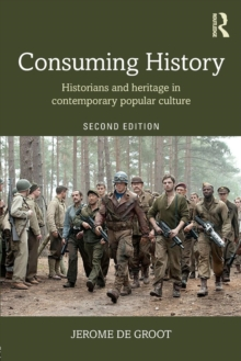 Consuming History : Historians and Heritage in Contemporary Popular Culture, Paperback Book