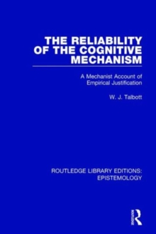 The Reliability of the Cognitive Mechanism : A Mechanist Account of Empirical Justification, Hardback Book