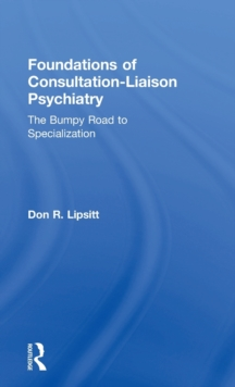 Foundations of Consultation-Liaison Psychiatry : The Bumpy Road to Specialization, Hardback Book