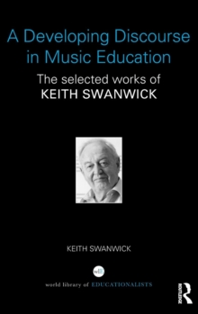 A Developing Discourse in Music Education : The Selected Works of Keith Swanwick, Hardback Book