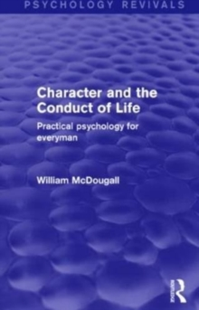 Character and the Conduct of Life (Psychology Revivals) : Practical Psychology for Everyman, Paperback / softback Book