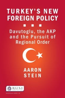 Turkey's New Foreign Policy : Davutoglu, the AKP and the Pursuit of Regional Order, Paperback / softback Book