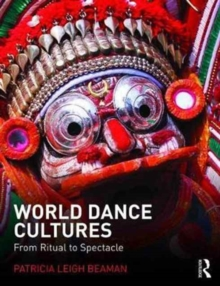 World Dance Cultures : From Ritual to Spectacle, Paperback Book