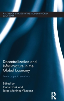 Decentralization and Infrastructure in the Global Economy : From Gaps to Solutions, Hardback Book