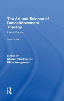 The Art and Science of Dance/Movement Therapy : Life Is Dance, Hardback Book