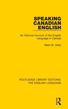 Speaking Canadian English : An Informal Account of the English Language in Canada, Hardback Book