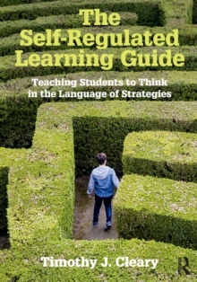 The Self-Regulated Learning Guide : Teaching Students to Think in the Language of Strategies, Paperback Book