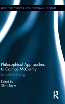Philosophical Approaches to Cormac McCarthy : Beyond Reckoning, Hardback Book