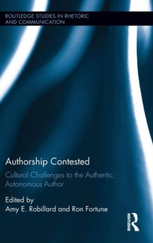 Authorship Contested : Cultural Challenges to the Authentic, Autonomous Author, Hardback Book