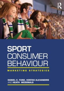 Sport Consumer Behaviour : Marketing Strategies, Paperback / softback Book