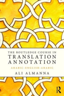 The Routledge Course in Translation Annotation : Arabic-English-Arabic, Paperback / softback Book
