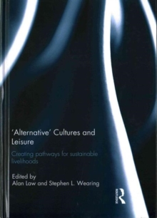 'Alternative' cultures and leisure : Creating pathways for sustainable livelihoods, Hardback Book
