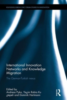 International Innovation Networks and Knowledge Migration : The German-Turkish Nexus, Hardback Book