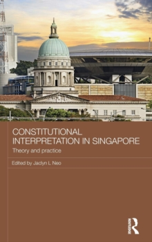 Constitutional Interpretation in Singapore : Theory and Practice, Hardback Book