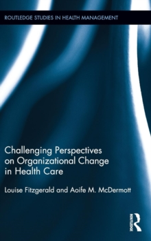 Challenging Perspectives on Organizational Change in Health Care, Hardback Book