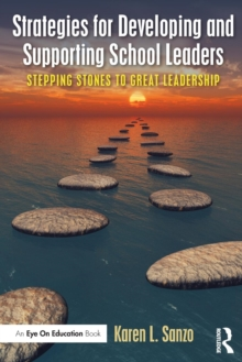 Strategies for Developing and Supporting School Leaders : Stepping Stones to Great Leadership, Paperback / softback Book