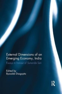 External Dimension of an Emerging Economy, India : Essays in Honour of Sunanda Sen, Paperback / softback Book