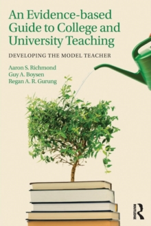 An Evidence-based Guide to College and University Teaching : Developing the Model Teacher, Paperback / softback Book