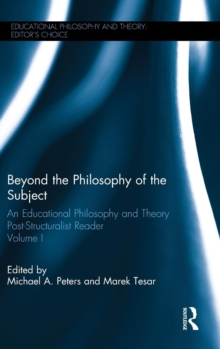 Beyond the Philosophy of the Subject : An Educational Philosophy and Theory Post-Structuralist Reader, Volume I, Hardback Book