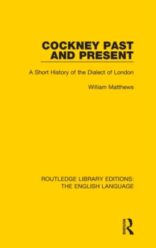 Cockney Past and Present : A Short History of the Dialect of London, Hardback Book