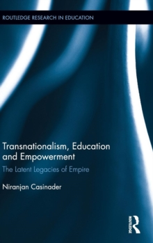 Transnationalism, Education and Empowerment : The latent legacies of empire, Hardback Book