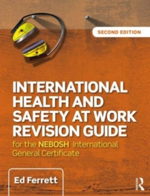 International Health and Safety at Work Revision Guide : for the NEBOSH International General Certificate in Occupational Health and Safety, Paperback Book
