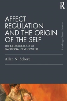 Affect Regulation and the Origin of the Self : The Neurobiology of Emotional Development, Paperback Book