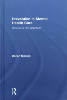 Prevention in Mental Health Care : Time for a new approach, Hardback Book