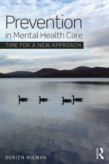 Prevention in Mental Health Care : Time for a new approach, Paperback / softback Book