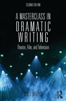 A Masterclass in Dramatic Writing : Theater, Film, and Television, Paperback / softback Book