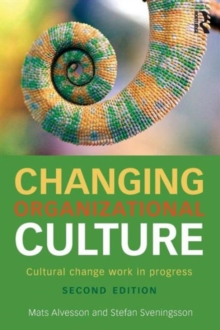 Changing Organizational Culture : Cultural Change Work in Progress, Paperback Book